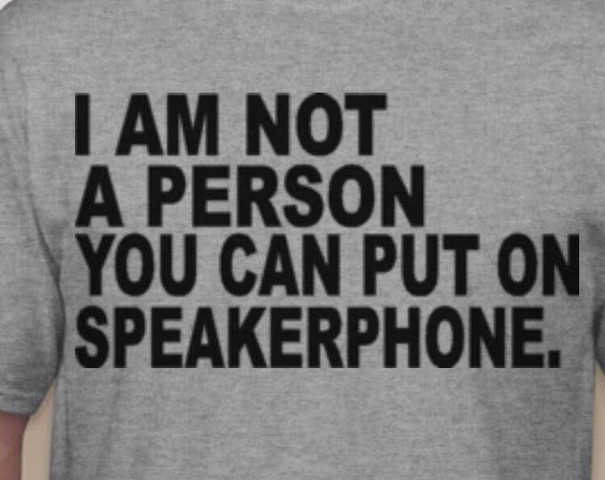 I am not the person you can put on speakerphone Tshirt