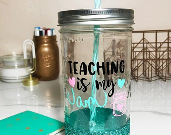 Teaching is my Jam - Mason Jar Tumbler- Glitter Dipped Tumbler- Personalized Mason Jar- Glitter Tumbler- Travel Cup-