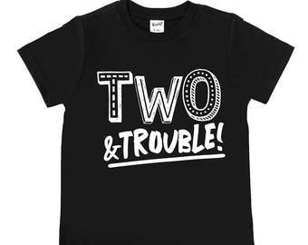Two and Trouble - Little Trouble Maker - Two Year Old - Birthday Shirts - 2nd Birthday - Birthday Boy - Birthday Girl - I'm Two - TWO
