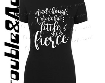 And though she be but little she is fierce Shirt Graphic Tee Black and White T-shirt for girls, teens, women