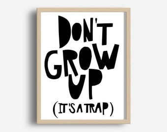 Don't Grow Up It's A Trap, Printable Art, Inspirational Print, Typography Quote, Home Decor, Motivational Poster, Scandinavian , Wall Art