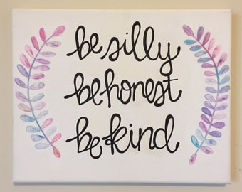 Be Silly Be Honest Be Kind -Ralph Waldo Emerson-Watercolor Quote Canvas 8x10 in.