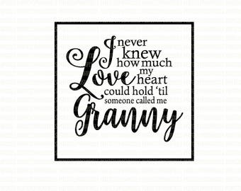 I never know knew how much love my heart could hold SVG Files Mothers Day svg Blessed Granny cutting files for Cricut Silhouette
