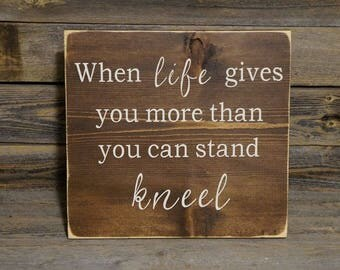 when life gives you more than you can stand kneel, inspirational sign, uplifting sign, thoughtful gift, farmhouse sign, hand painted sign,