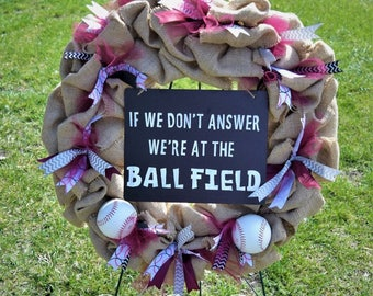 "Baseball Wreath ""If we don't answer we are at the ball field"""