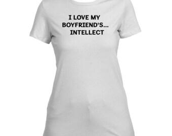 I Love My Boyfriend's Intellect. Boyfriend Shirt for Her. Valentines Gift T-shirt.  Valentine Idea. Couples gift.