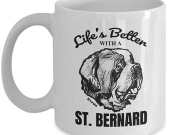 St Bernard Printed White Ceramic Mug - Life's Better With a Saint Bernard // By Mark Bernard - sketchnkustom!