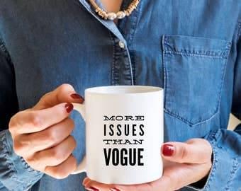 Funny Coffee Mug | More Issues Than Vogue | Vogue Mug | Complicated Person Mug | Funny Gifts | Magazine