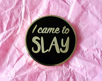 I came to slay enamel pin / Feminist enamel pin / Feminist lapel pin