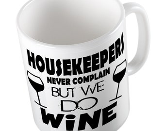 HOUSEKEEPERS never complain but they do wine mug