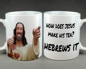 "Jesus Christ Funny Joke Parody Ceramic Mug Meme Gift ""How does Jesus make His Tea Hebrews It"""