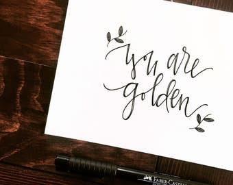 Hand Lettered Print- You Are Golden