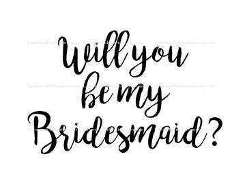 "Bridal SVG, PNG, JPEG File ""Will you be my Bridesmaid"" black font digital download"
