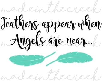 When Feathers Appear Angels, Quote, SVG File, Digital Print, PNG, PDF, Cut File, Silhouette, Cricut