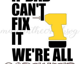 If Dad Can't Fix It, Quotes, Father's Day, Drill, Mr. Fix It, SVG File, Digital Print, PNG, and DXF Cut File, Silhouette, Cricut