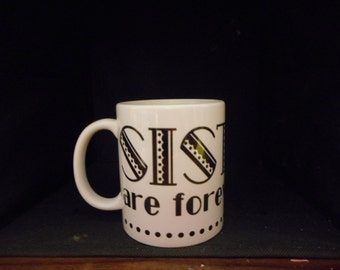 Sisters are forever friends 11 oz mug