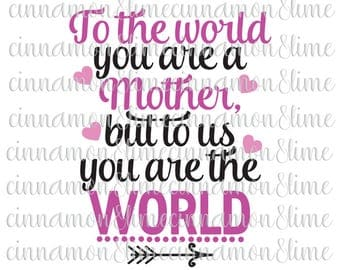To The World You Are A Mother To Your Family You are the World SVG, Mother's Day Svg, Happy Mother's Day Svg, Mom Svg, Mother Svg