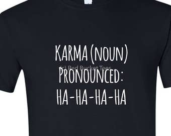 Karma Shirt, Womens TShirts, TShirts with Sayings, Womens T Shirts, Funny T Shirt, T Shirts with Sayings, Womens Tees