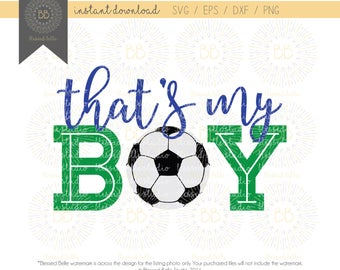 That's my boy svg, Soccer Mom SVG, soccer svg, svg, eps, dxf, png file, Silhouette, Cricut