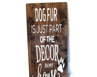 Dog Fur is Just Part of the Decor in my House, Dog Decor, Dog Sign, Wood Sign, Dog Lover, Pet Sign, Funny Dog Gift, In this House, Dog Art