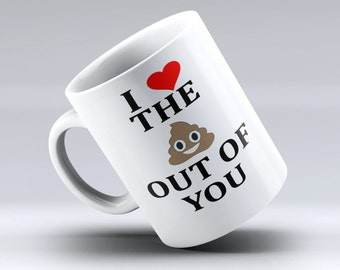 Love Coffee Mug, I Love The Poop Out Of You, Love mug, Funny Love Coffee Mug, Boyfriend mug, Girlfriend mug, Wife Mug, Coffee Mug