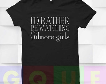 Gilmore Girl Shirt I'd Rather Be Watching Gilmore Girl Tshirt