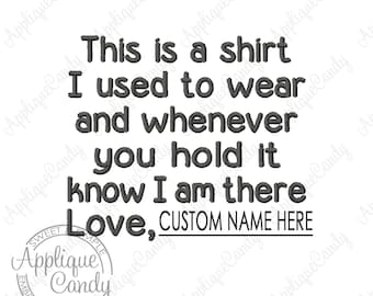 CUSTOM This is a shirt I used to wear and whenever you hold it know I am there Machine Embroidery Design 4x4 5x7 6x10 8x8 - EMAIL DELIVERY