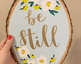 Be Still Hand Painted Floral Wood Slice