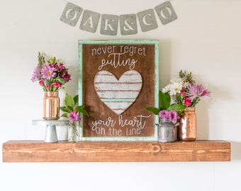 Never Regret Putting Your Heart on the Line • Rustic Wood Framed Sign • 18x14
