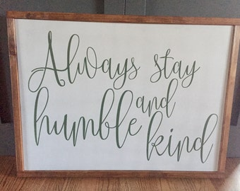 16x24 always stay humble and kind