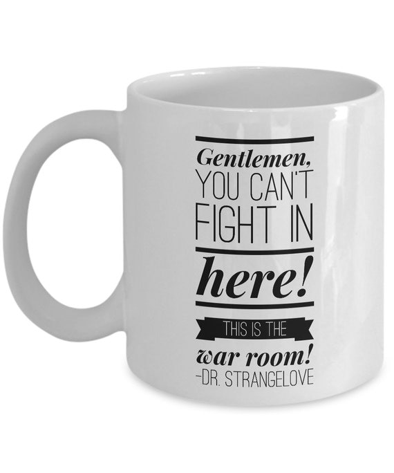 Dr. Strangelove Mug: Gentlemen You Cant Fight In Here