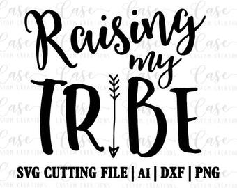 Raising My Tribe SVG Cutting File, Ai, Png and Dxf | Instant Download | Cricut and Silhouette | Arrow | Mom Life | Mom