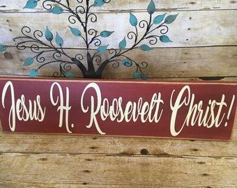 Jesus H. Roosevelt Christ! Outlander, Claire Fraser, Jamie Fraser, Diana Gabaldon, Wood Sign, Voyager, rustic wall decor, hand painted,