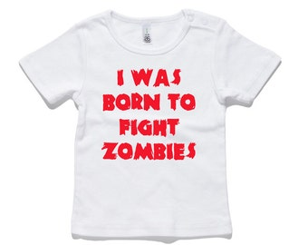 I Was Born To Fight Zombies Baby T-Shirt 100% Cotton white and black 0-24 months sizes funny newborn birth