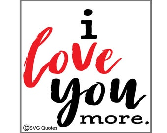 I Love You More SVG DXF EPS Cutting File For Cricut Explore,Silhouette & More Instant Download Vinyl.Personal and Commercial Use. Valentines