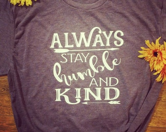 Always Stay Humble & Kind Tee shirt Tim McGraw southern style