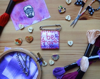 Textile embroidered brooch kilt pin/ soft jewellery jewelry/ shibori tie-dye beads/ positive affirmation/ gifts for her // 'be brave' //