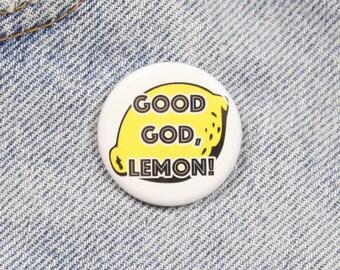 Good God Lemon 1.25 Inch Pin Back Button Badge