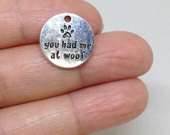 4 Pieces You had me at woof Charm, Message Charm, Pet Charm, Pet Pendant