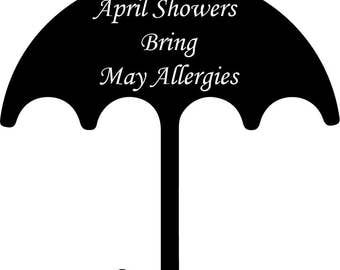 April showers bring May allergies decal/sticker/iron on/april showers/may flowers/funny decal/umbrella decal/Yeti/home/laptop/computer/decor