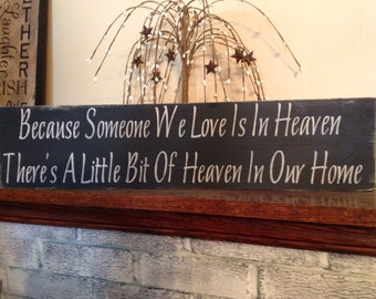 Primitive wooden distressed sign - because someone we love is in Heaven there is a little bit of Heaven in our Home