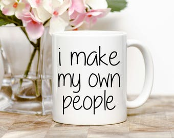 I Make My Own People Tea or Coffee Mug (2 Sizes Available)