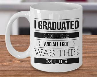 I Graduated College And All I Got Was This Mug - College Graduation Gifts - Graduation Coffee Mug - Funny Graduation Gifts - Change Jar