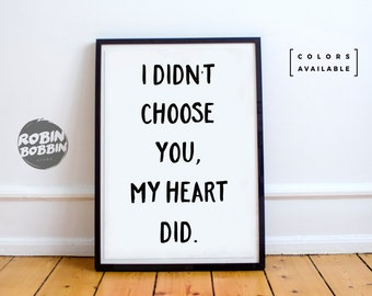 I Didn't Choose You, My Heart Did - Posters With Love - Wall Decor - Minimal Art - Home Decor - Valentines Gift - Anniversary Gift