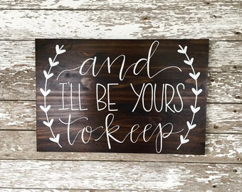 And I'll Be Yours to Keep Custom Wedding Love Sign