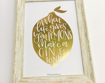 When life gives you lemons make a gin and tonic | Hand lettered foiled print | frameable print