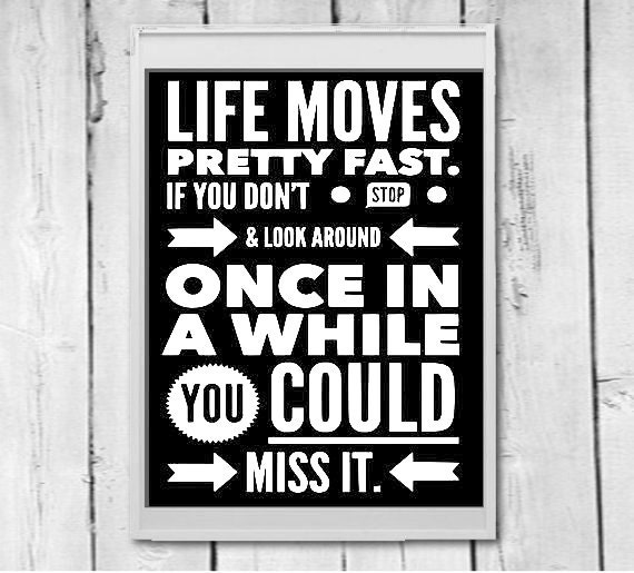 Life Moves Pretty Fast: Typography Printable Life Moves Pretty Fast Ferris Bueller