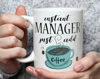 Instant Manager, Just Add Coffee - Funny Coffee Mug Perfect Novelty Gag Gift For Managers