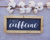 I Need Caffeine Wooden Sign || Coffee Sign || Wooden Framed Sign