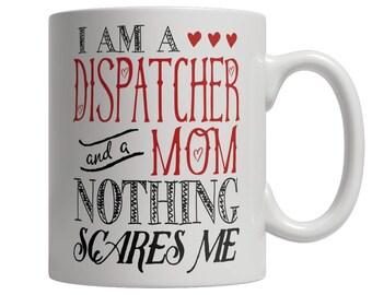 I Am A Dispatcher and A Mom Nothing Scares Me Mug